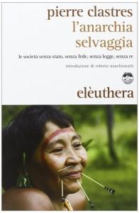 Lanarchia selvaggia  – Le società senza Stato, senza fede, senza legge, senza re. elèuthera (2013)